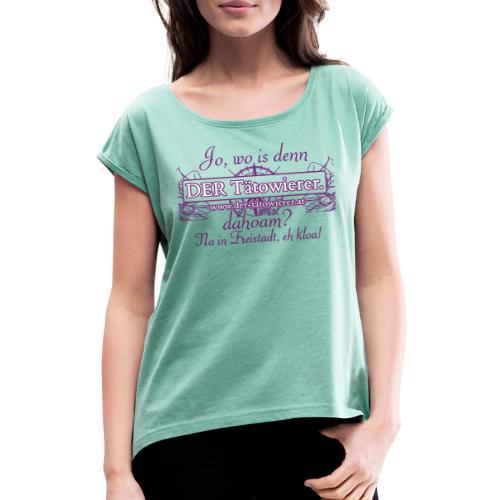 Wo is denn der Tätowierer dahoam? - Frauen T-Shirt mit gerollten Ärmeln
