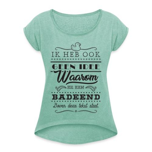 Badeend - Vrouwen T-shirt met opgerolde mouwen