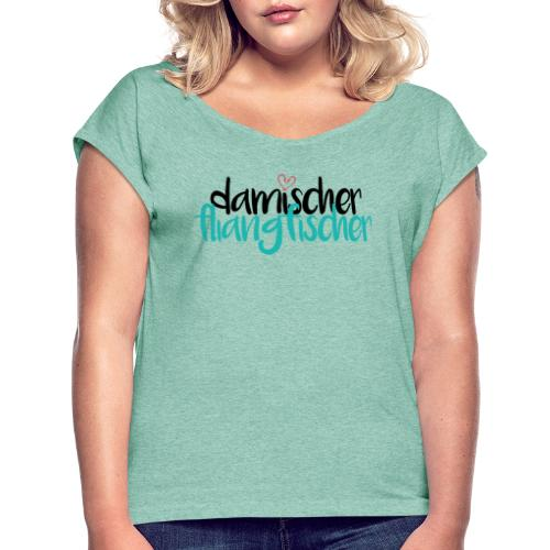 Damischer Doagfischer - Frauen T-Shirt mit gerollten Ärmeln