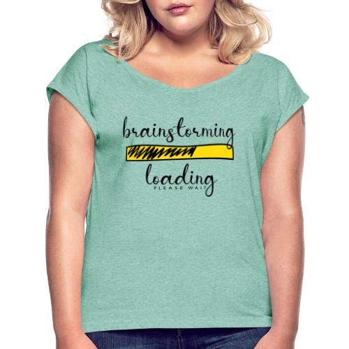 brainstorming is loading - Frauen T-Shirt mit gerollten Ärmeln