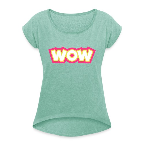 Wow - Women's T-Shirt with rolled up sleeves