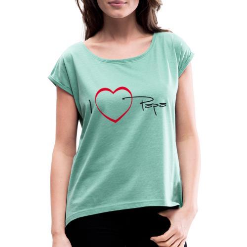 I love papa - 15 graph - T-shirt à manches retroussées Femme