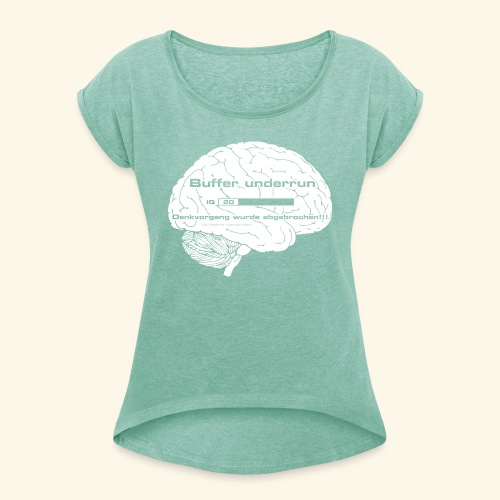 Buffer underrun - Denkvorgang abgebrochen - Frauen T-Shirt mit gerollten Ärmeln