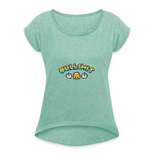 Bullshit - Frauen T-Shirt mit gerollten Ärmeln