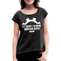 It's Sunny I'm Going Mountain Biking - Women's T-Shirt with rolled up sleeves heather black