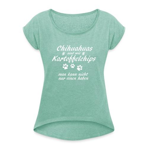 KartoffelchipsChihuahua - Frauen T-Shirt mit gerollten Ärmeln