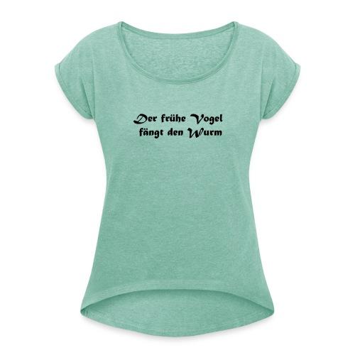 Der frühe Vogel - Frauen T-Shirt mit gerollten Ärmeln