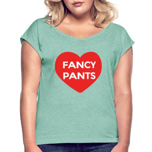 Fancy Pants T-Shirt - Women's T-Shirt with rolled up sleeves
