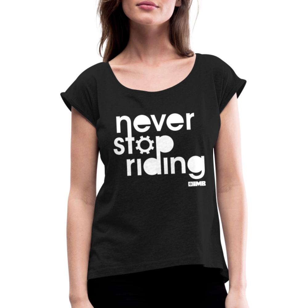 Never Stop Riding - Women's T-Shirt with rolled up sleeves - black