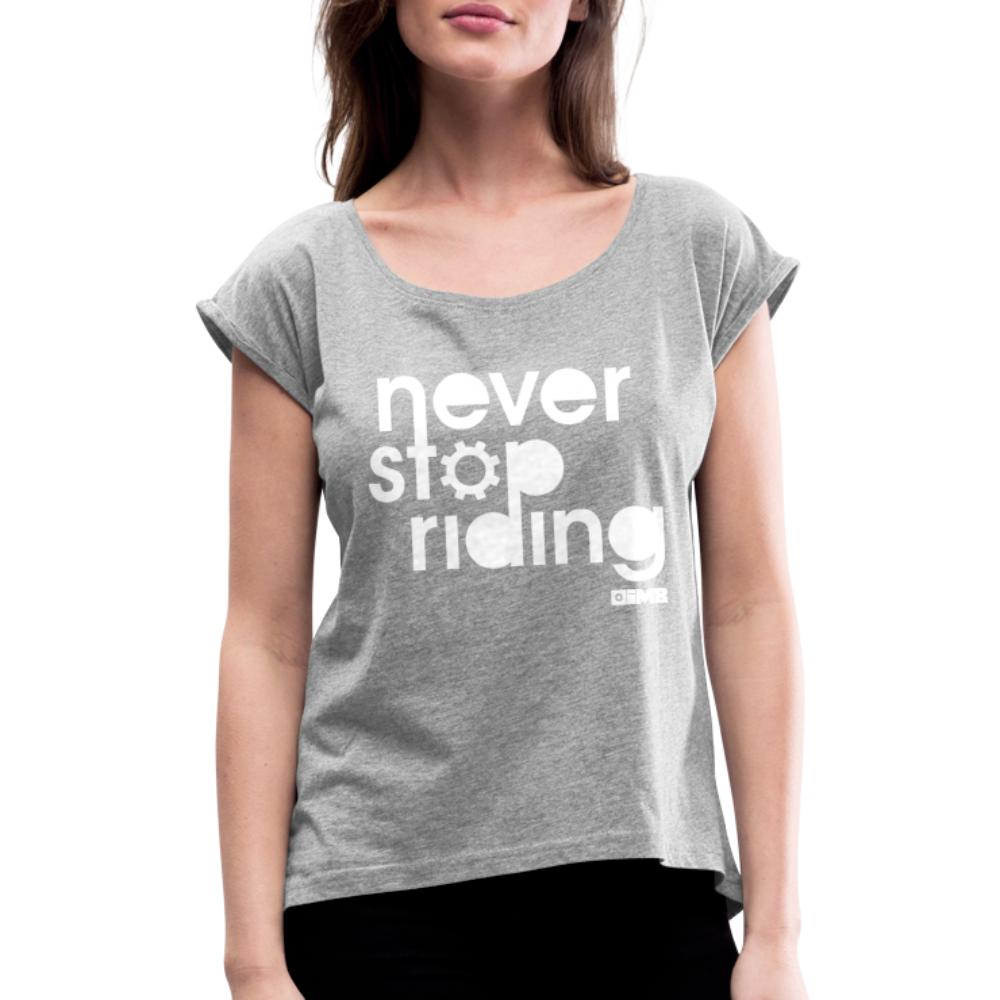 Never Stop Riding - Women's T-Shirt with rolled up sleeves - heather grey