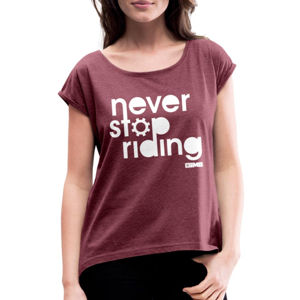 Never Stop Riding - Women's T-Shirt with rolled up sleeves - heather burgundy