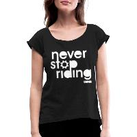 Never Stop Riding - Women's T-Shirt with rolled up sleeves black