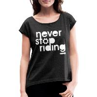 Never Stop Riding - Women's T-Shirt with rolled up sleeves - heather black