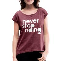 Never Stop Riding - Women's T-Shirt with rolled up sleeves heather burgundy