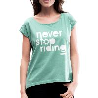Never Stop Riding - Women's T-Shirt with rolled up sleeves - heather mint