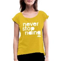 Never Stop Riding - Women's T-Shirt with rolled up sleeves mustard yellow
