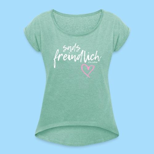 Sads freindlich - Frauen T-Shirt mit gerollten Ärmeln