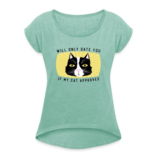 Will Only Date You If My Cat Approves - Women's T-Shirt with rolled up sleeves