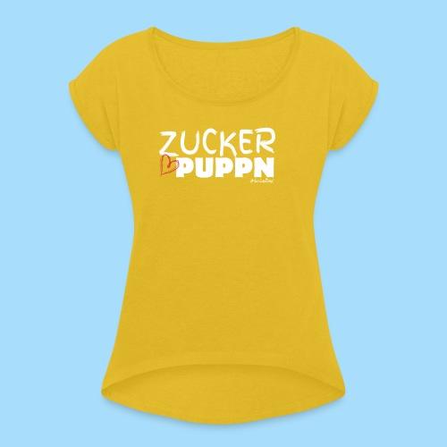 Zuckerpuppn - Frauen T-Shirt mit gerollten Ärmeln