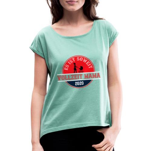 Es ist soweit Vollzeit Mama 2020 Muttertag Geburt - Frauen T-Shirt mit gerollten Ärmeln