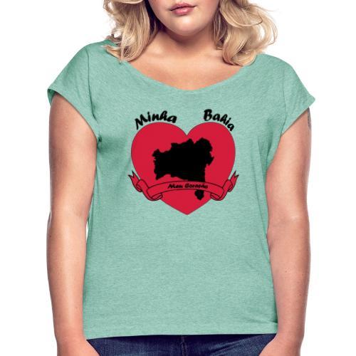 Minha Bahia - Meu Coracao - Frauen T-Shirt mit gerollten Ärmeln