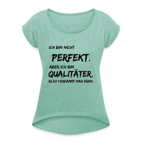 nicht perfekt qualitäter black - Frauen T-Shirt mit gerollten Ärmeln