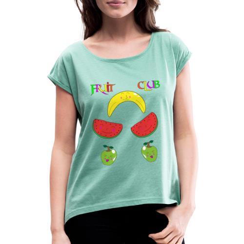 Fruit Club - Frauen T-Shirt mit gerollten Ärmeln