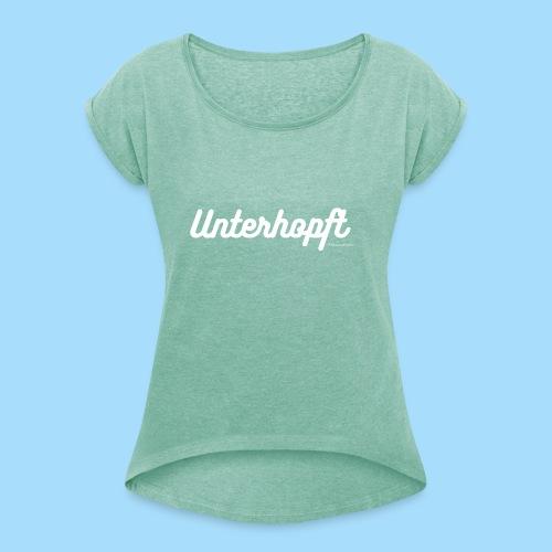 Unterhopft - Frauen T-Shirt mit gerollten Ärmeln