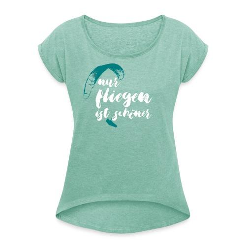 nur fliegen ist schöner - Frauen T-Shirt mit gerollten Ärmeln