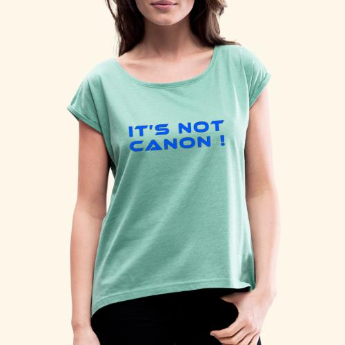 It's not canon! - Frauen T-Shirt mit gerollten Ärmeln