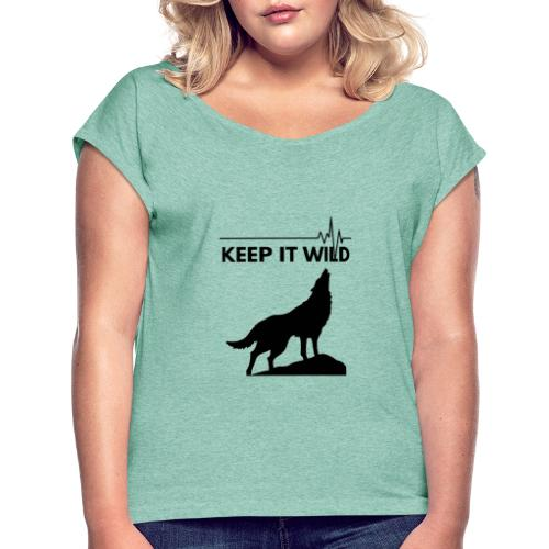 Keep it wild - Frauen T-Shirt mit gerollten Ärmeln