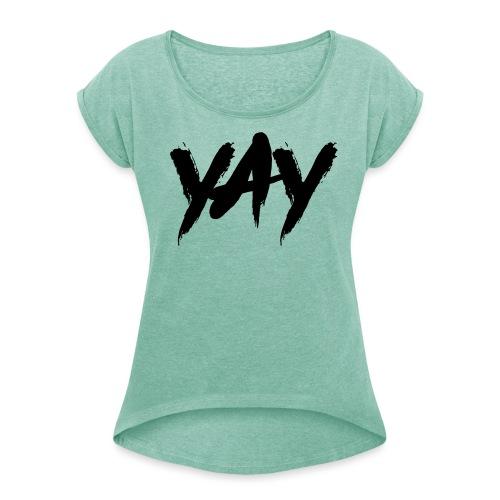 Yay - Frauen T-Shirt mit gerollten Ärmeln