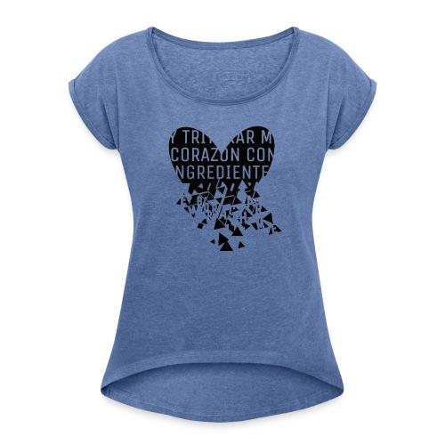Y triturar mi corazón - Camiseta con manga enrollada mujer