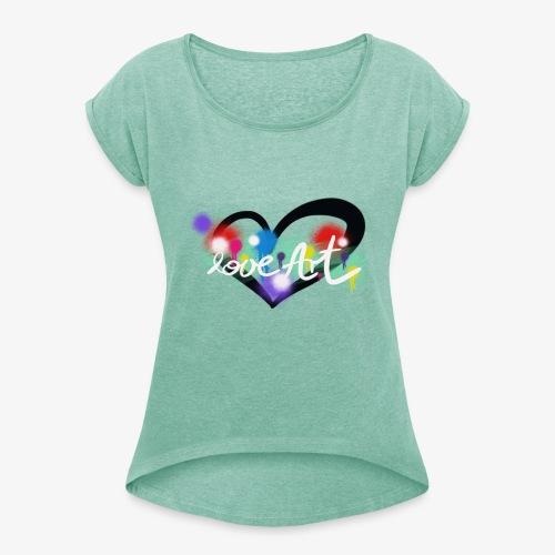 Love Art - Frauen T-Shirt mit gerollten Ärmeln