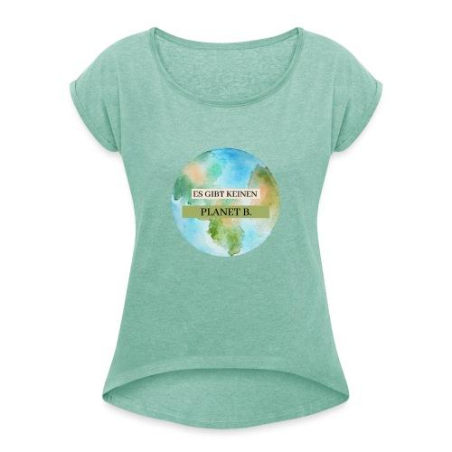 Es gibt keinen Planet B - Frauen T-Shirt mit gerollten Ärmeln