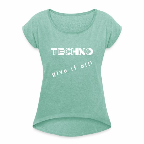 TECHNO give it all! Clothing - Vrouwen T-shirt met opgerolde mouwen
