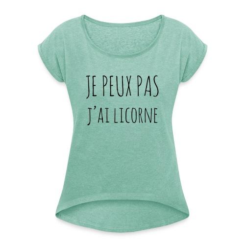 Je peux pas j'ai Licorne - T-shirt à manches retroussées Femme