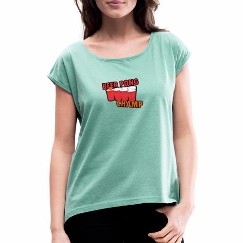 Beer Pong Champion - Frauen T-Shirt mit gerollten Ärmeln