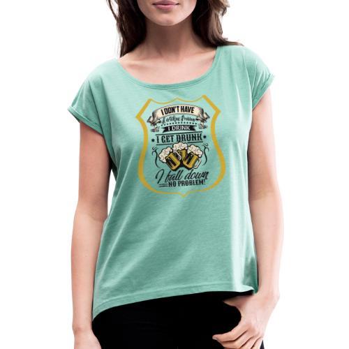 drinking problem - Frauen T-Shirt mit gerollten Ärmeln