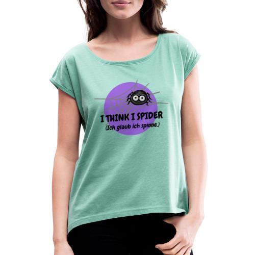 I think I spider! - Frauen T-Shirt mit gerollten Ärmeln