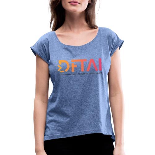 DFTAI Logo - Frauen T-Shirt mit gerollten Ärmeln