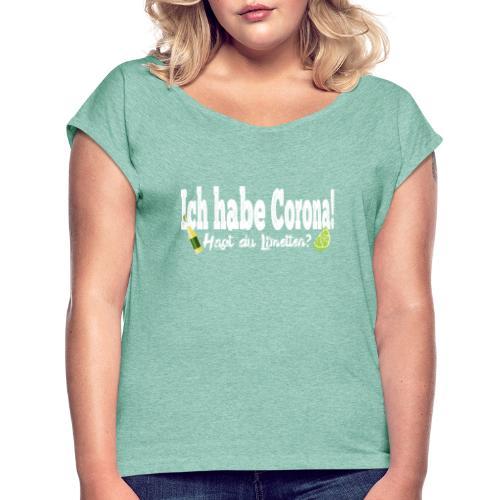 Ich hab corona- Hast du Limetten? - Frauen T-Shirt mit gerollten Ärmeln