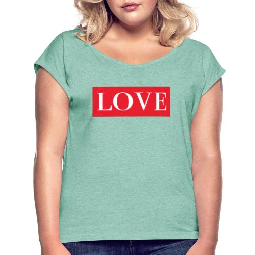 Red LOVE - Women's T-Shirt with rolled up sleeves