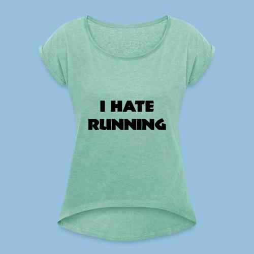 I hate running 001 - Vrouwen T-shirt met opgerolde mouwen