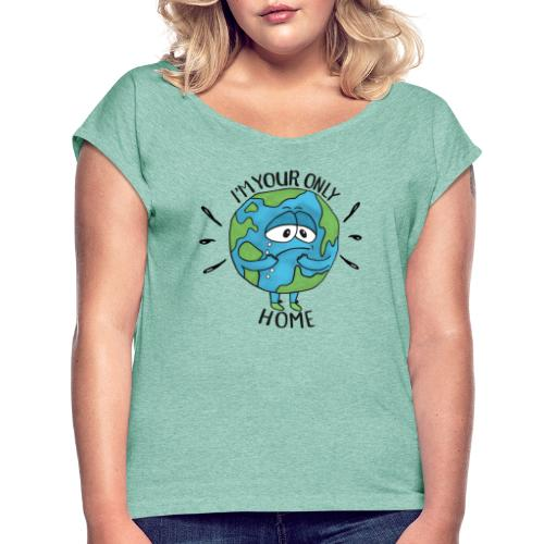 I'm your only home - Women's T-Shirt with rolled up sleeves