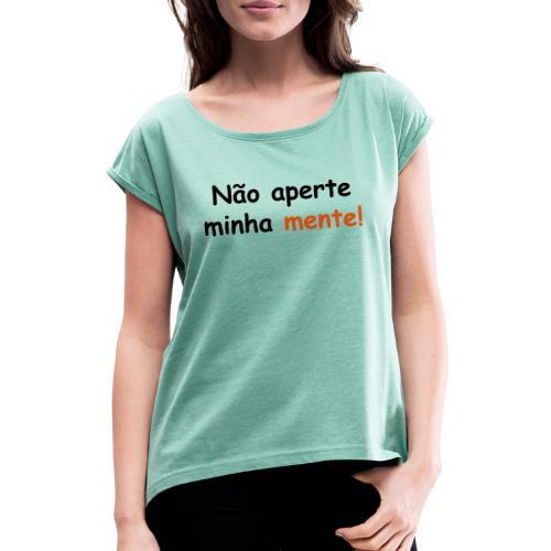 Nao aperte minha mente - Frauen T-Shirt mit gerollten Ärmeln