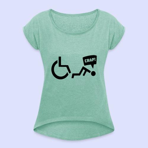 Soms heb je pech en val je uit je rolstoel - Vrouwen T-shirt met opgerolde mouwen