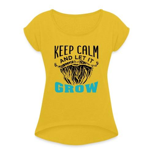 Beard Keep Calm And Let It Grow - Frauen T-Shirt mit gerollten Ärmeln