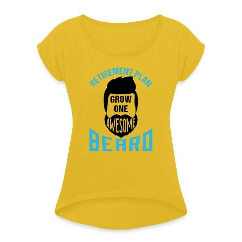 Retirement Plan Grow One Awesome Beard - Frauen T-Shirt mit gerollten Ärmeln