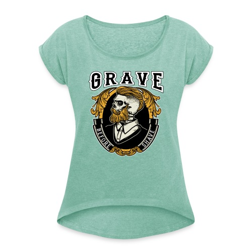 Grave Before Shave Bearded - Frauen T-Shirt mit gerollten Ärmeln